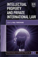Intellectual Property and Private International Law - Critical Concepts in Intellectual Property Law Series 12 (Hardback)