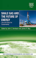Shale Gas and the Future of Energy: Law and Policy for Sustainability - New Horizons in Environmental and Energy Law series (Hardback)