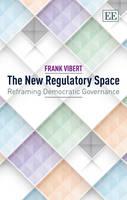 The New Regulatory Space: Reframing Democratic Governance (Hardback)