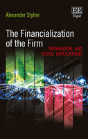 The Financialization of the Firm: Managerial and Social Implications (Hardback)