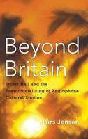 Beyond Britain: Stuart Hall and the Postcolonializing of Anglophone Cultural Studies (Hardback)