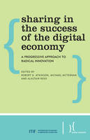 Sharing in the Success of the Digital Economy: A Progressive Approach to Radical Innovation (Paperback)