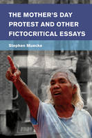 The Mother's Day Protest and Other Fictocritical Essays - Place, Memory, Affect (Hardback)