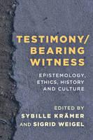 Testimony/Bearing Witness: Epistemology, Ethics, History and Culture (Hardback)