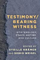 Testimony/Bearing Witness: Epistemology, Ethics, History and Culture (Paperback)