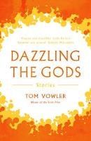 Dazzling the Gods: Stories (Paperback)