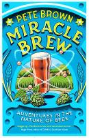 Miracle Brew: Adventures in the Nature of Beer (Paperback)