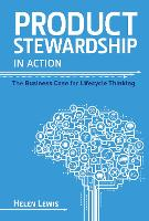 Product Stewardship in Action: The Business Case for Life-cycle Thinking (Paperback)