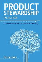 Product Stewardship in Action: The Business Case for Life-cycle Thinking (Hardback)