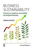 Business Sustainability: Performance, Compliance, Accountability and Integrated Reporting (Hardback)