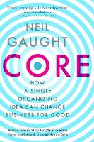 CORE: How a Single Organizing Idea can Change Business for Good (Paperback)