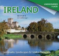 Ireland Undiscovered: Landmarks, Landscapes & Hidden Treasures (Paperback)