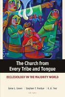 The Church from Every Tribe and Tongue: Ecclesiology in the Majority World - Majority World Theology Series (Paperback)