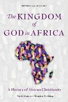 The Kingdom of God in Africa: A History of African Christianity (Paperback)