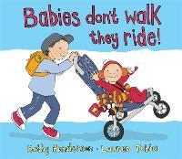 Babies Don't Walk They Ride (Hardback)