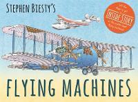Stephen Biesty's Flying Machines - Stephen Biesty Series (Hardback)