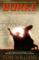 Burke in the Land of Silver - His Majesty's Confidential Agent 1 (Paperback)