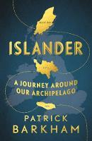 Islander: A Journey Around Our Archipelago (Hardback)