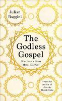 The Godless Gospel: Was Jesus A Great Moral Teacher? (Hardback)