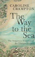 The Way to the Sea: The Forgotten Histories of the Thames Estuary (Hardback)