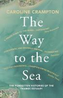 The Way to the Sea: The Forgotten Histories of the Thames Estuary (Paperback)