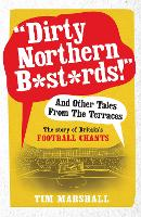 """Dirty Northern B*st*rds"" and Other Tales from the Terraces: The Story of Britain's Football Chants (Paperback)"