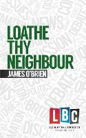 Loathe Thy Neighbour - LBC Leading Britain's Conversation (Hardback)