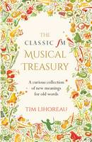 The Classic FM Musical Treasury: A Curious Collection of New Meanings for Old Words (Hardback)