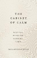 The Cabinet of Calm: Soothing Words for Troubled Times (Hardback)