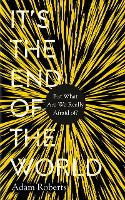It's the End of the World: But What Are We Really Afraid Of? (Hardback)