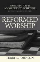 Reformed Worship: Worship That is According to Scripture - Revised and Expanded (Paperback)