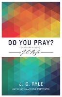 Do you pray? A question for everybody - J C Ryle series (Paperback)