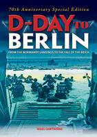 D-Day to Berlin: From the Normandy Landings to the Fall of the Reich (Paperback)
