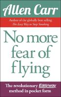 No More Fear of Flying: The revolutionary Allen Carr's Easyway method in pocket form - Allen Carr's Easyway (Paperback)
