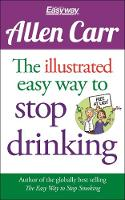 The Illustrated Easy Way to Stop Drinking: Free At Last! - Allen Carr's Easyway (Paperback)