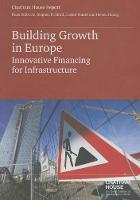 Building Growth in Europe: Innovative Financing for Infrastructure (Paperback)