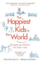 The Happiest Kids in the World: Bringing up Children the Dutch Way (Paperback)