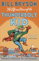 The Life And Times Of The Thunderbolt Kid: Travels Through my Childhood - Bryson (Paperback)