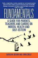 Fundamentals: A Guide for Parents, Teachers and Carers on Mental Health and Self-Esteem (Paperback)