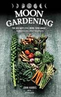 Moon Gardening: Ancient and Natural Ways to Grow Healthier, Tastier Food (Hardback)