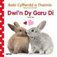 Babi Cyffwrdd a Theimlo: Dwi'n dy Garu Di / i Love You (Hardback)