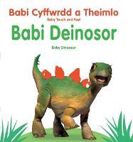 Babi Cyffwrdd a Theimlo: Babi Deinosor / Baby Touch and Feel: Baby Dinosaur (Hardback)