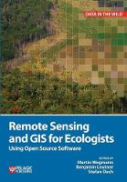 Remote Sensing and GIS for Ecologists: Using Open Source Software - Data in the Wild (Paperback)