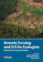 Remote Sensing and GIS for Ecologists: Using Open Source Software - Data in the Wild (Hardback)