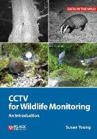 CCTV for Wildlife Monitoring: An Introduction - Data in the Wild (Hardback)