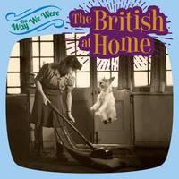 The Way We Were: the British at Home (Hardback)
