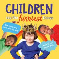Children Say the Funniest Things (Hardback)
