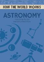 How the World Works: Astronomy: From plotting the stars to pulsars and black holes - How the World Works (Paperback)