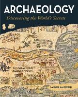 Archaeology - Discovering the Worlds Secrets