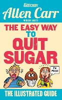 The Easy Way to Quit Sugar: The Illustrated Guide - Allen Carr's Easyway (Paperback)
